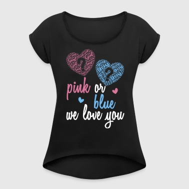 Pink or Blue we love you gender reveal party - Women's Roll Cuff T-Shirt