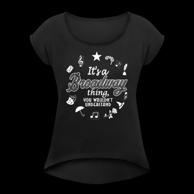 It's a Broadway Things You Wouldn't Understand. - Women's Roll Cuff T-Shirt