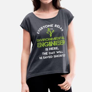Enviromental Everyone relax the Environmental Engineer is here, - Women's Roll Cuff T-Shirt