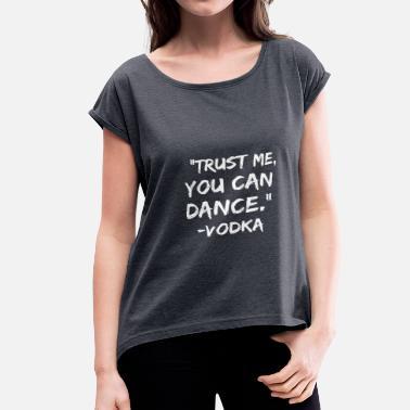 Quote Trust Me You Can Dance - Women's Rolled Sleeve T-Shirt