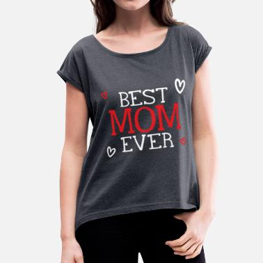 Best Mom Ever Best Mom Ever - Women's Rolled Sleeve T-Shirt