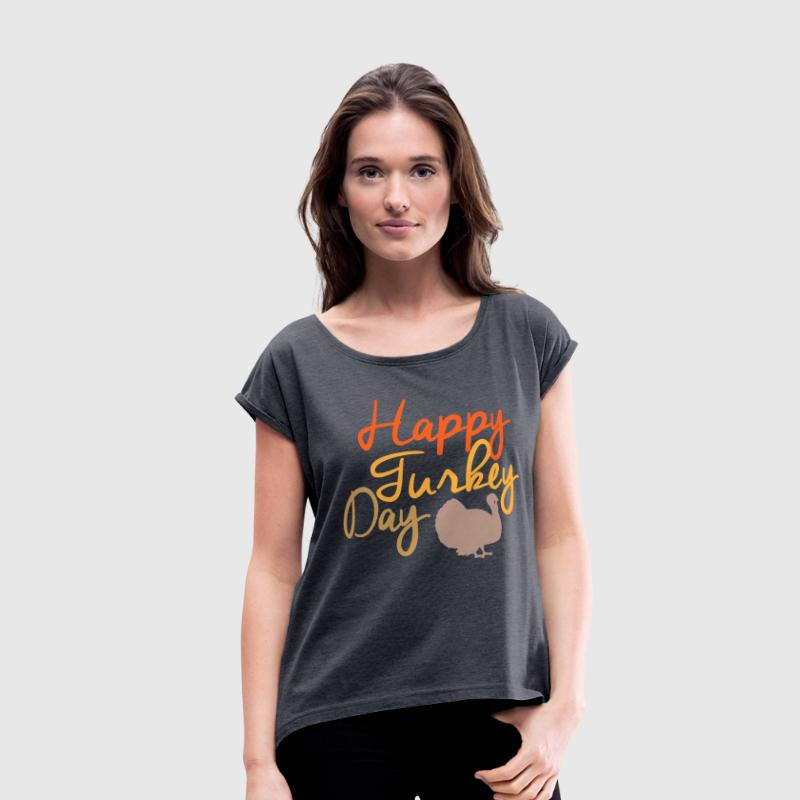 Happy Turkey Day - Women's Roll Cuff T-Shirt