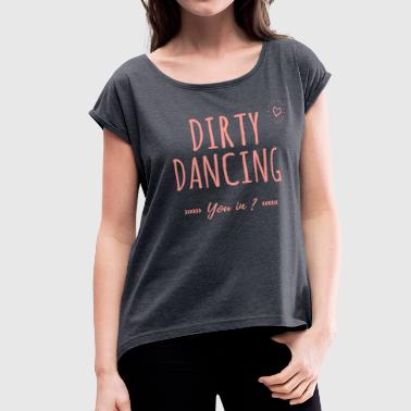 Girly Quotes Dirty Dancing - Sexy Girly - Women's Roll Cuff T-Shirt