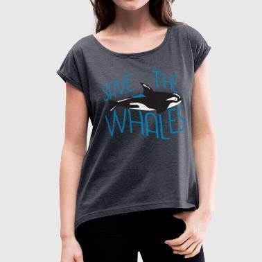 Save the Whales - Women's Roll Cuff T-Shirt