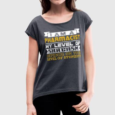 Im A Pharmacist Im Pharmacist Level Sarcasm Depend Level Stupidity - Women's Roll Cuff T-Shirt
