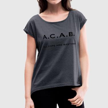 All Cops Are Bastards acab all cops are bastards - Women's Roll Cuff T-Shirt