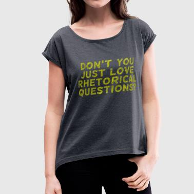 Reply No Reply Needed - Women's Roll Cuff T-Shirt