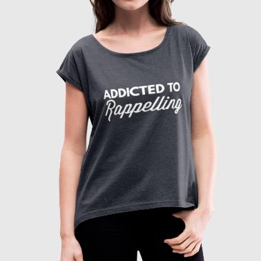 Rappelling Addicted to Rappelling - Women's Roll Cuff T-Shirt