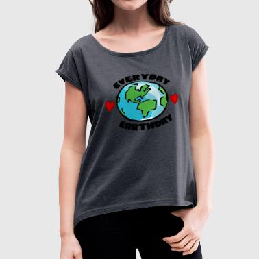Everyday Earthday - Women's Roll Cuff T-Shirt