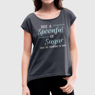 Mary Poppins Musical A Spoonful of Sugar Helps the Medicine Go Down - Women's Roll Cuff T-Shirt