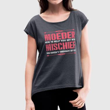 Moeder Here To Help You Get Into Mischief - Women's Roll Cuff T-Shirt