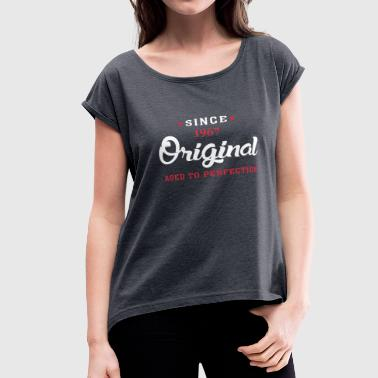 Since 1967...original Aged To Perfection Since 1967 Original Aged To Perfection - Women's Roll Cuff T-Shirt