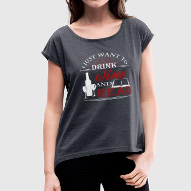 Wine Books Drink Wine And Read Books Shirt - Women's Roll Cuff T-Shirt