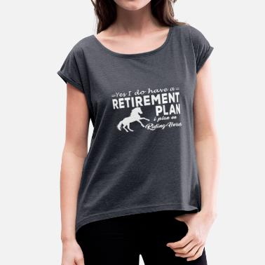 I Was Planned yes i do have a retirement plan i plan i plan on - Women's Roll Cuff T-Shirt