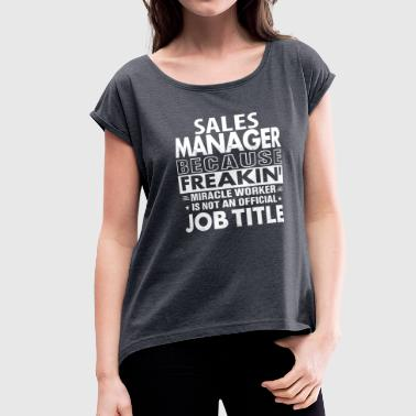 Manager Job Sales Manager job shirt Gift for Sales Manager - Women's Roll Cuff T-Shirt