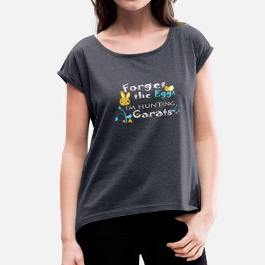 Egg Hunt forget eggs for hunting carats - Women's Roll Cuff T-Shirt