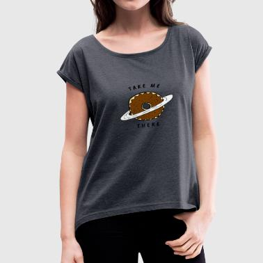 take me there planet 9 donut - Women's Roll Cuff T-Shirt