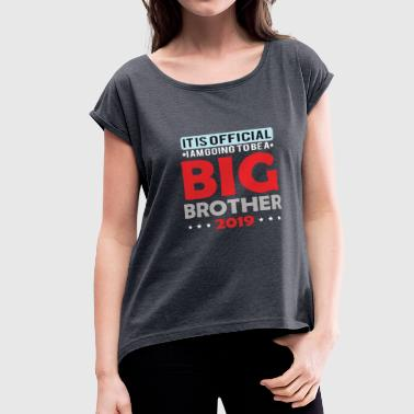 I Am Going To Be A Big Brother It is official. I am going to be a Big Brother 201 - Women's Roll Cuff T-Shirt
