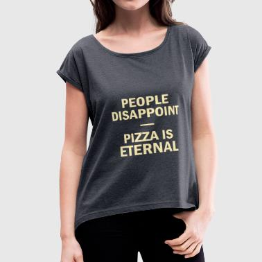 Porn Power Lifting People Disappoint Pizza Is Eternal - Women's Roll Cuff T-Shirt