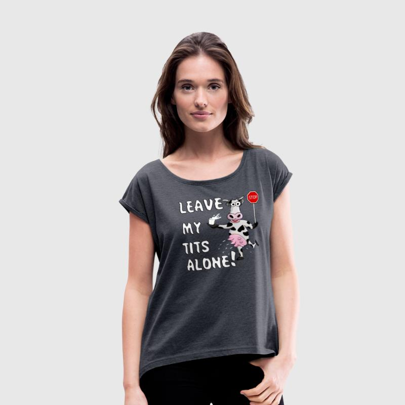 LEAVE MY TITS ALONE - Women's Roll Cuff T-Shirt