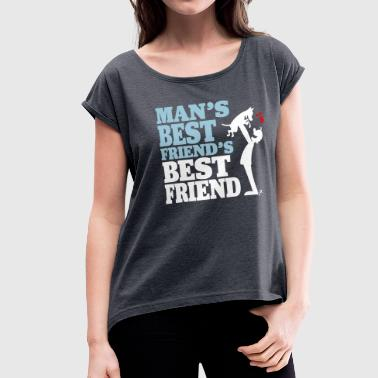 Man's best friend's best friend - Women's Roll Cuff T-Shirt