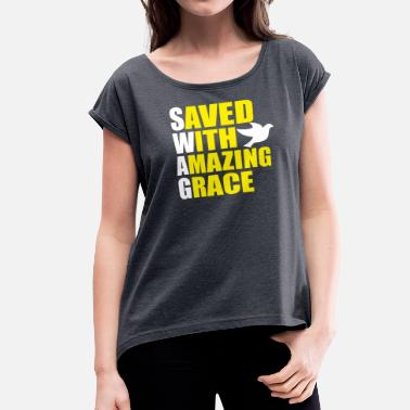 Saved With Amazing Grace Saved Wit Amazing Grace - Women's Roll Cuff T-Shirt