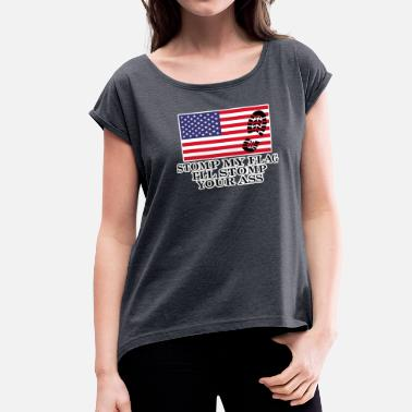 For Stomp My Flag Stomp My Flag I'll Stomp Your Ass Shirt Patriotic - Women's Roll Cuff T-Shirt