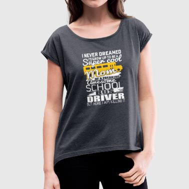 Halloween School Bus Driver I'm A Mom Of An Awesome School Bus Driver T-shirt - Women's Roll Cuff T-Shirt