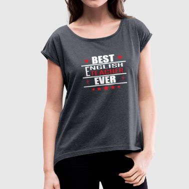 Best English Teacher Ever - Women's Roll Cuff T-Shirt