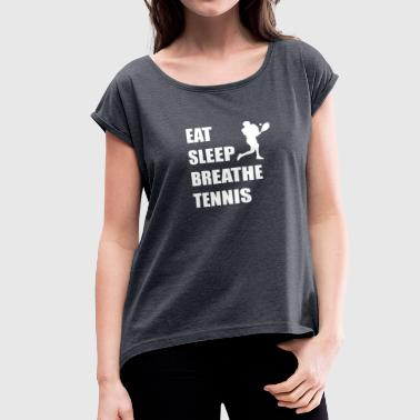 Eat Sleep Breathe Eat Sleep Breathe Tennis - Women's Roll Cuff T-Shirt