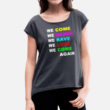 Party Rave Dance Edm Come Dance Rave - Women's Roll Cuff T-Shirt