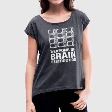 Weapon Mass Destruction Weapons of Brain Destruction - Women's Roll Cuff T-Shirt