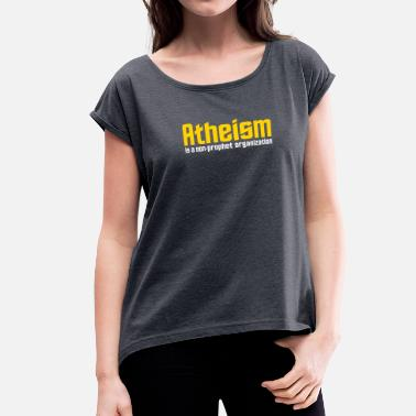 Atheism A Non Prophet Organization Atheism Is A Non-prophet Organization - Women's Roll Cuff T-Shirt