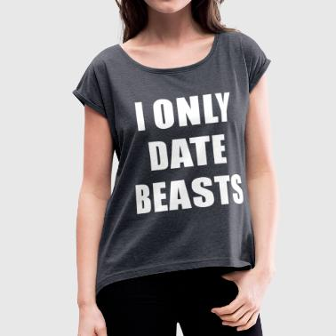 i only date beasts - Women's Roll Cuff T-Shirt
