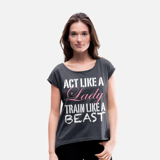Cleaning T-Shirts - Act Like a Lady Train Like a Beast - Women's Rolled Sleeve T-Shirt navy heather