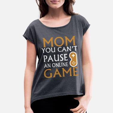 Multiplayer Mom you can't Pause! - Women's Rolled Sleeve T-Shirt