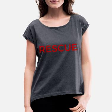 Rescue rescue - Women's Rolled Sleeve T-Shirt