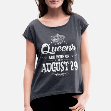 August 29 Queens are born on August 29 - Women's Roll Cuff T-Shirt