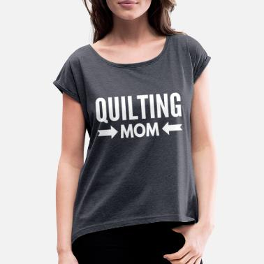 Quilting Mom Quilting Mom - Women's Roll Cuff T-Shirt