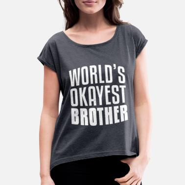 6ffaeee04 World's Okayest Brother Funny Sibling Family Gift - Women'. Women's  Rolled Sleeve T-Shirt. World's Okayest ...