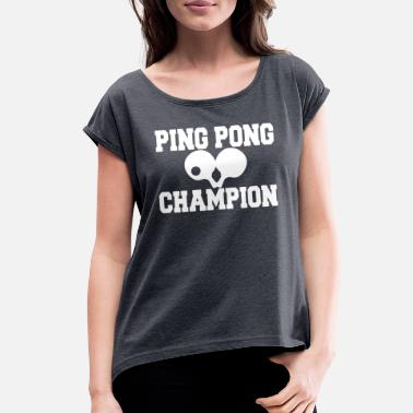 Funny Pingpong PINGPONG - Women's Rolled Sleeve T-Shirt