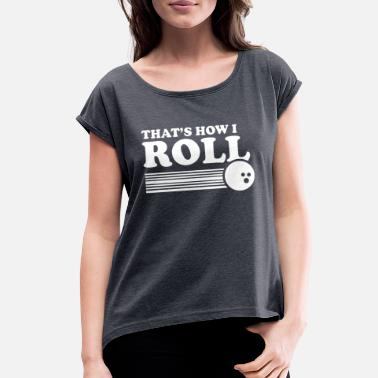 Thats How I Roll Thats How I Roll - Women's Rolled Sleeve T-Shirt
