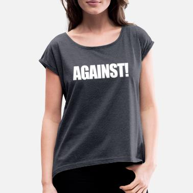 Against Against - Women's Rolled Sleeve T-Shirt