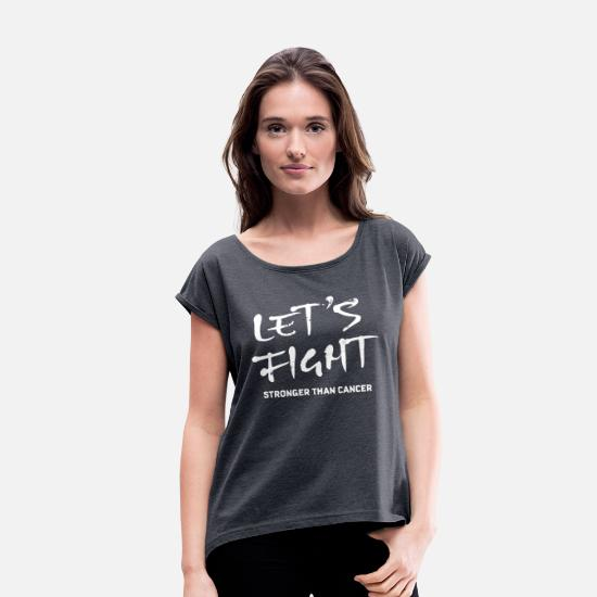 Cancer T-Shirts - Cancer Awareness Lets Fight And Be Stronger - Women's Rolled Sleeve T-Shirt navy heather