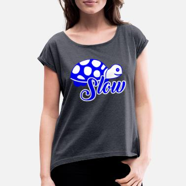 Slow slow - Women's Rolled Sleeve T-Shirt