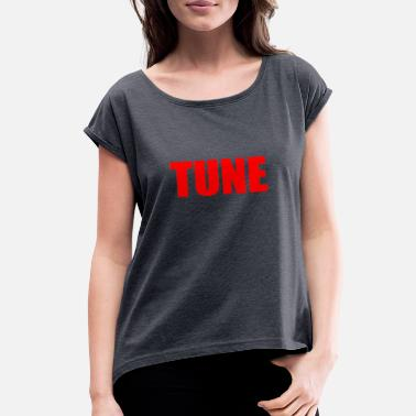 Tuning TUNE - Women's Rolled Sleeve T-Shirt