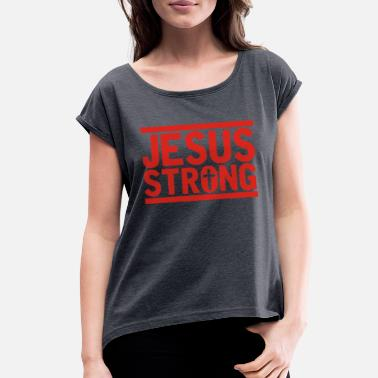 Strong Jesus Jesus Strong - Women's Roll Cuff T-Shirt