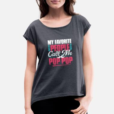 My Favorite People Call Me Pop Pop My Favorite People Call Me Pop Pop - Women's Roll Cuff T-Shirt