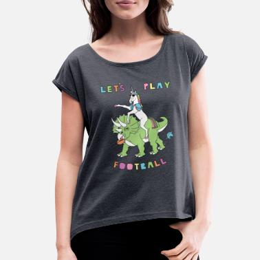Playing Let's Play Football Unicorn Riding Dinosaur - Women's Rolled Sleeve T-Shirt