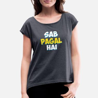 cd22847c8 Sab Paagal Hai Funny Hindi Desi Quote - Women's Rolled Sleeve T
